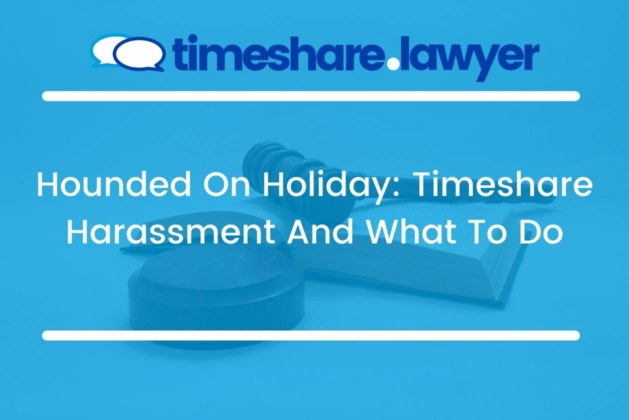 Hounded On Holiday: Timeshare Harassment And What To Do