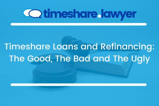 Timeshare Loans and Refinancing: The Good, The Bad and The Ugly