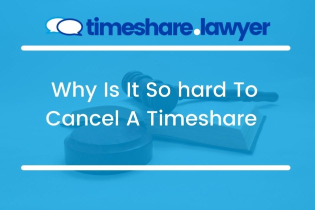Why Is It So Hard To Cancel A Timeshare?